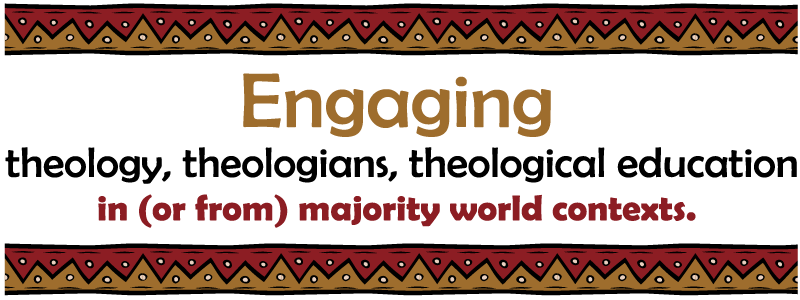 Engaging theology, theologians, theological education in (or from) majority world contexts.