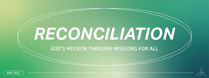 EMS 2022 Theme - Reconciliation: God's Mission through Missions for All